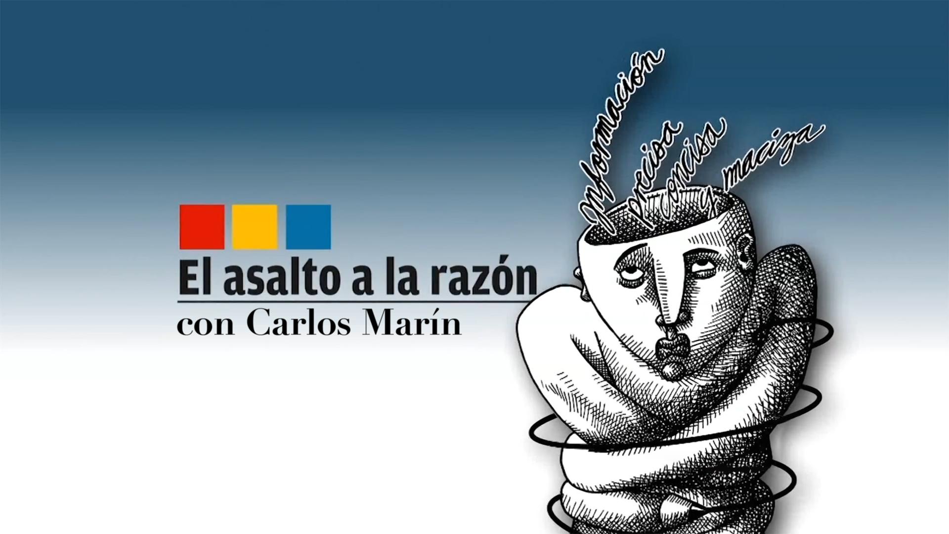 El Asalto a la Razón, con Carlos Marín